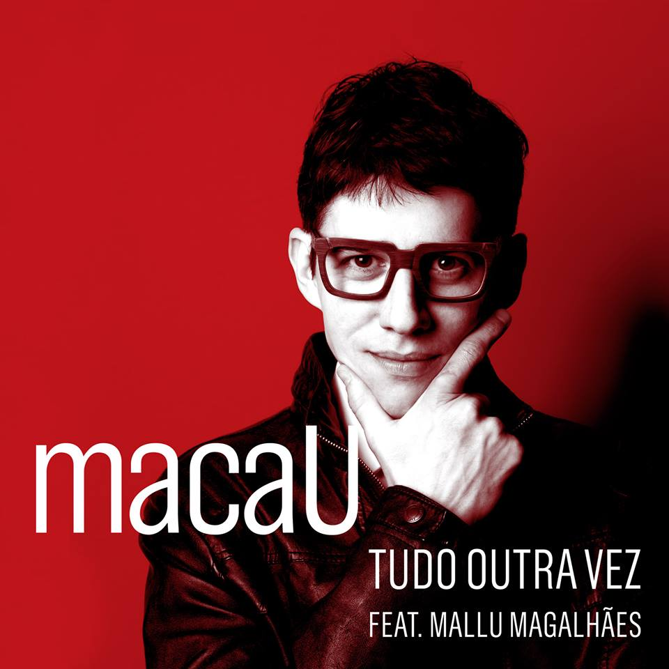 macaU – Tudo Outra Vez (Part. Mallu Magalhães)